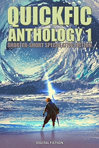 Quickfic Anthology 1: Shorter-Short Speculative Fiction (Quickfic from Digital Fiction)