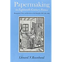 Papermaking in Eighteenth-Century France: Management, Labor, and Revolution at the Montgolfier Mill, 1761-1805