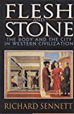 Flesh and Stone : The Body and the City in Western Civilization, Sennett, Richard, 0393036847