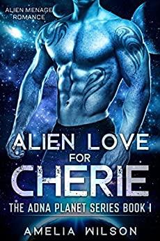Alien Love for Cherie: Alien Menage Romance (The Adna Planet Series Book Book 1) by [Wilson, Amelia]