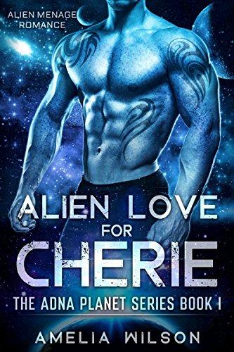 Alien Love for Cherie: Alien Menage Romance (The Adna Planet Series Book Book 1)