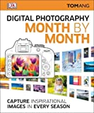 Digital Photography Month by Month: Capture Inspirational Images in Every Season
