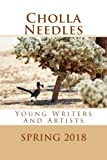 img - for Cholla Needles: Young Writers And Artists Spring 2018 book / textbook / text book