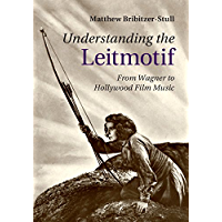 Understanding the Leitmotif: From Wagner to Hollywood Film Music book cover