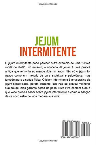 Jejum Intermitente: Perca Peso Rapidamente E Tudo O Resto Que Precisa de Saber Sobre Jejum Intermitente (Intermittent Fasting Em Portugues/Portuguese)