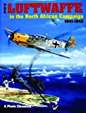 img - for The Luftwaffe in the North African Campaign 1941-1943 (Schiffer Military History) book / textbook / text book