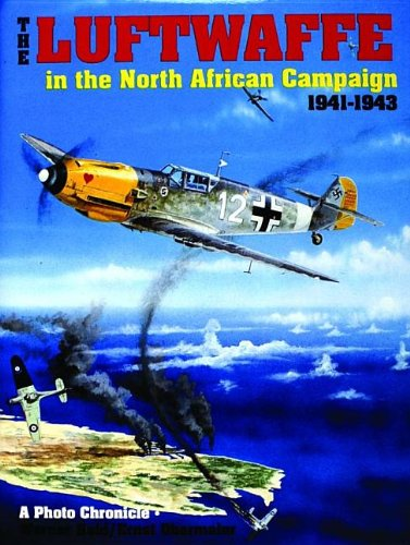 The Luftwaffe in the North African Campaign 1941-1943 (Schiffer Military History)