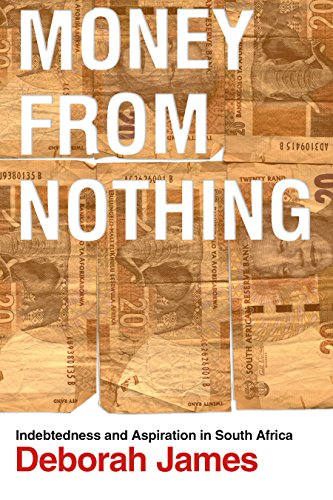 Money from Nothing: Indebtedness and Aspiration in South Africa (The Emerging Middle Class In Developing Countries)