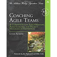 Coaching Agile Teams: A Companion for ScrumMasters, Agile Coaches, and Project Managers in Transition (Addison Wesley Signature Series)