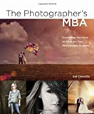 The Photographers MBA: Everything You Need to Know for Your Photography Business by Sal Cincotta (2012-11-30)