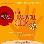 Eine Handvoll Glück: Einfache Rituale, die das Leben erleichtern   Werner Tiki Küstenmacher