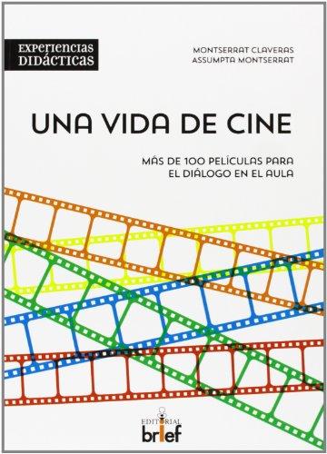 Descargar Libro Una Vida De Cine. Más De 100 Películas Para El Diálogo En El Aula Montserrat Claveras Pérez