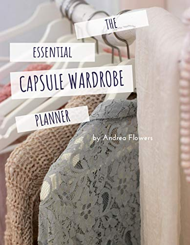 The Essential Capsule Wardrobe Planner: With Space to Create 60 Individual Outfits and Looks]()