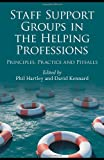 Staff Support Groups in the Helping Professions : Principles, Practice and Pitfalls, Kennard, David, 0415447747