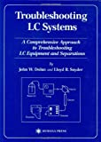 Troubleshooting LC Systems : A Comprehensive Approach to Troubleshooting LC Equipment and Separations, Dolan, John W. and Snyder, Lloyd R., 0896031519