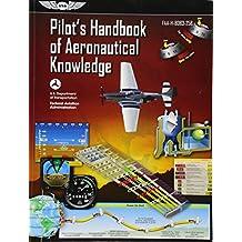 Pilot's Handbook of Aeronautical Knowledge: FAA-H-8083-25B (FAA Handbooks series)