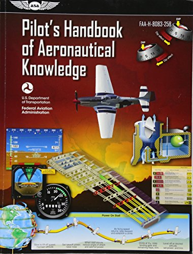 Pilot's Handbook of Aeronautical Knowledge: FAA-H-8083-25B (FAA Handbooks series) by ASA