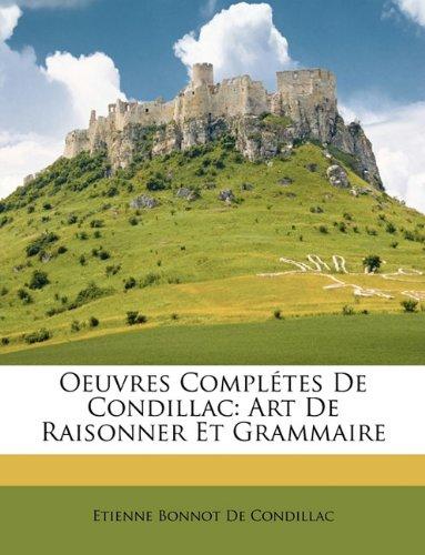 Read Online Oeuvres Complétes De Condillac: Art De Raisonner Et Grammaire (French Edition) pdf epub