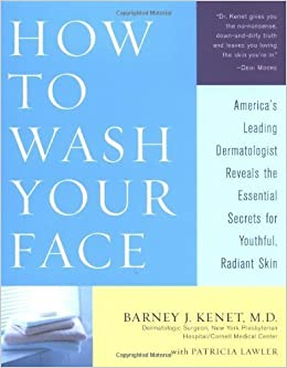 Book How to Wash Your Face: America's Leading Dermatologist Reveals the Essential Secrets for Youthful, Radiant Skin by Barney Kenet (2002-05-07)
