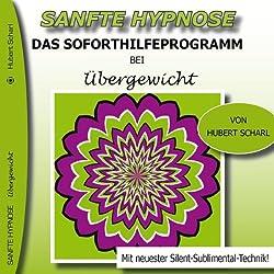 Das Soforthilfeprogramm bei Übergewicht (Sanfte Hypnose)