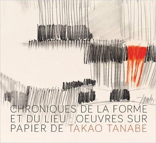Livres gratuits Chroniques De La Forme Et Du Lieu: Oeuvres Sur Papier De Takao Tanabe pdf, epub ebook