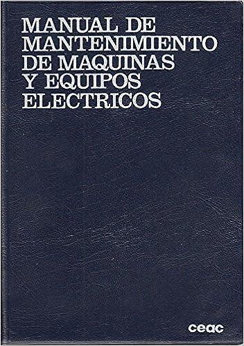 MANUAL DE MANTENIMIENTO DE MAQUINAS Y EQUIPOS ELECTRICOS: Amazon.es: Francisco Rey Sacristán: Libros