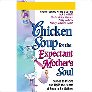Chicken Soup for the Expectant Mother's Soul Hörbuch