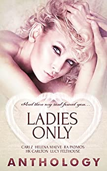 Ladies Only by [Z, Cari, Maeve, Helena, Padmos, R.A., Carlton, HK, Felthouse, Lucy]
