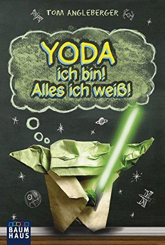 Yoda ich bin! Alles ich weiß!: Band 1. Ein Origami-Yoda-Roman