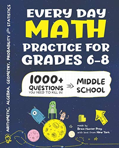 Every Day Math Practice: 1000+ Questions You Need to Kill in Middle School | Math Workbook | Middle School Study Practice Notebook | Grades 6-8 (Summer Math Skills Sharpener Algebra 1 Answers)