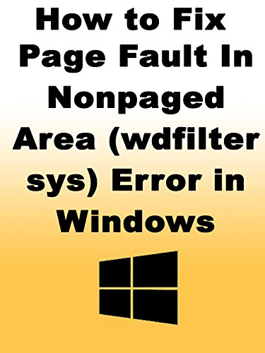 How to Fix Page Fault in Nonpaged Area (wdfilter sys) Error in Windows (Page Fault In Nonpaged Area Windows 10)