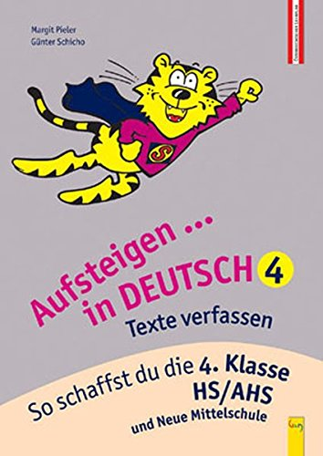Aufsteigen in Deutsch - Texte verfassen 4: So schaffst du die 4. Klasse HS/AHS (Aufsteigen/Lernhilfen für HS/AHS Unterstufe und AHS Oberstufe)