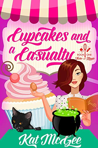 Cupcakes and a Casualty (Taste of Magic Book 1) by [McGee, Kat]