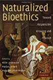 Naturalized Bioethics : Toward Responsible Knowing and Practice, , 0521895243