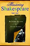 Mastering Shakespeare: An Acting Class in Seven Scenes