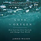 Love Is Oxygen: How God Can Give You Life and Change Your World Hörbuch von Jarrid Wilson Gesprochen von: Stephen Graybill