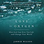 Love Is Oxygen: How God Can Give You Life and Change Your World | Jarrid Wilson