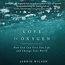 Love Is Oxygen: How God Can Give You Life and Change Your World Audiobook by Jarrid Wilson Narrated by Stephen Graybill