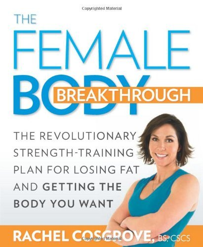 By Rachel Cosgrove The Female Body Breakthrough: The Revolutionary Strength-Training Plan for Losing Fat and Getting th (1st Edition) pdf