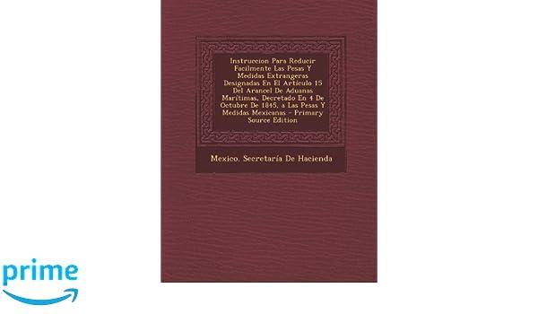 ... El Articulo 15 del Arancel de Aduanas Maritimas, Decretado En 4 de O (Spanish Edition): Mexico Secretaria De Hacienda: 9781287610960: Amazon.com: Books