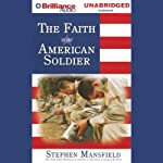 The Faith of the American Soldier   Stephen Mansfield