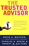 The Trusted Advisor By Maister, Green, & Galford