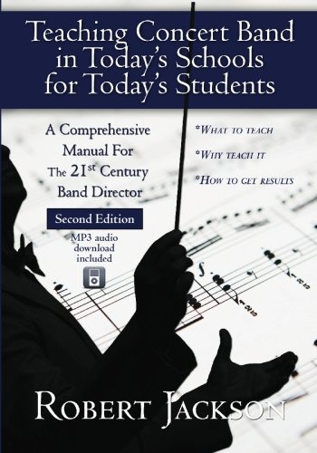 Teaching Concert Band in Today's Schools for Today's Students: A Comprehensive Manual for the 21st Century Band Director PDF