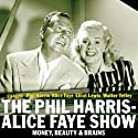 The Phil Harris - Alice Faye Show: Money, Beauty & Brains Radio/TV Program by Dick Chevillat Narrated by Phil Harris, Alice Faye, Elliott Lewis, Gale Gordon, Walter Tetley, Bill Forman, Anne Whitfield
