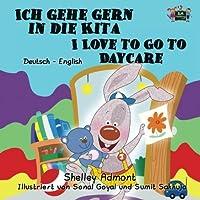 Ich gehe gern in die Kita I Love to Go to Daycare (German children's books, German English bilingual): german kids books, kinderbuch,kids german books (German English Bilingual Collection)