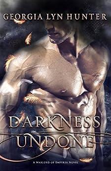Darkness Undone (Warlords of Empyrea 1) by [Hunter, Georgia Lyn]