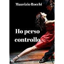 Ho perso controllo (Italian Edition)