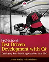 Professional Test Driven Development with C#: Developing Real World Applications with TDD Front Cover