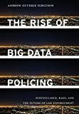 img - for The Rise of Big Data Policing: Surveillance, Race, and the Future of Law Enforcement book / textbook / text book