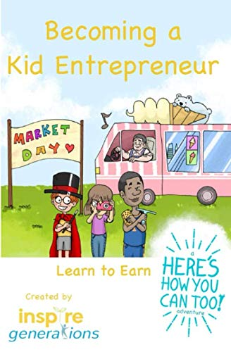 Becoming a Kid Entrepreneur - Learn to Earn: a Here